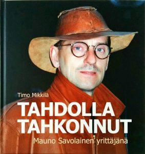 Timo Mikkilä - Tahdolla Tahkonnut - Mauno Savolainen yrittäjänä