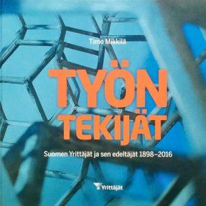 Työn Tekijät - Suomen Yrittäjät ja sen edeltäjät 1898—2016 - Timo Mikkilä